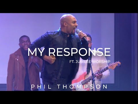 """My Response""- Phil Thompson ft. Jubilee Worship (OFFICIAL Video)"