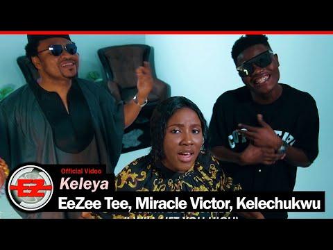 Keleya - EeZee Conceptz feat. EeZee Tee, Miracle VIctor, Kelechukwu (Video)