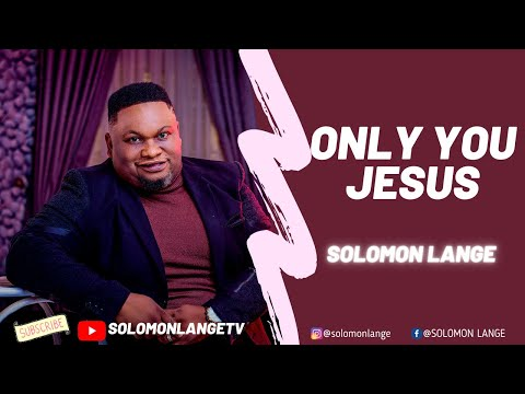 ONLY YOU JESUS OFFICIAL VIDEO SOLOMON LANGE