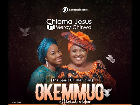 CHIOMA JESUS x MERCY CHINWO - OKEMMUO (OFFICIAL VIDEO)