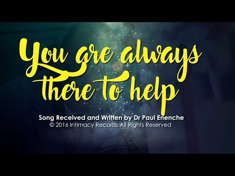 YOU ARE ALWAYS THERE TO HELP - Dr Paul Enenche