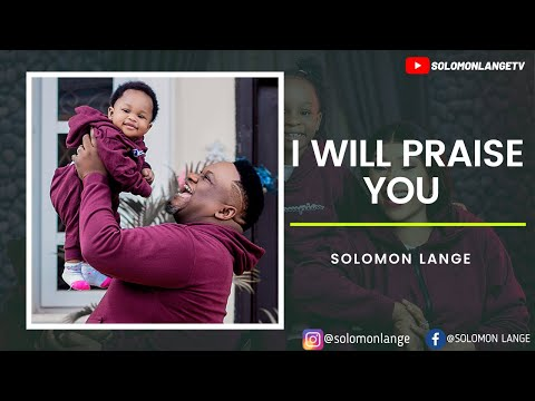 I WILL PRAISE YOU. SOLOMON LANGE OFFICIAL VIDEO