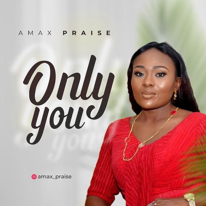 DOWNLOAD MP3: Amax Praise – Only You