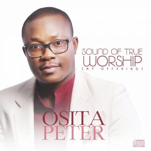 Osita Peter – Sounds of True Worship [My Offering]