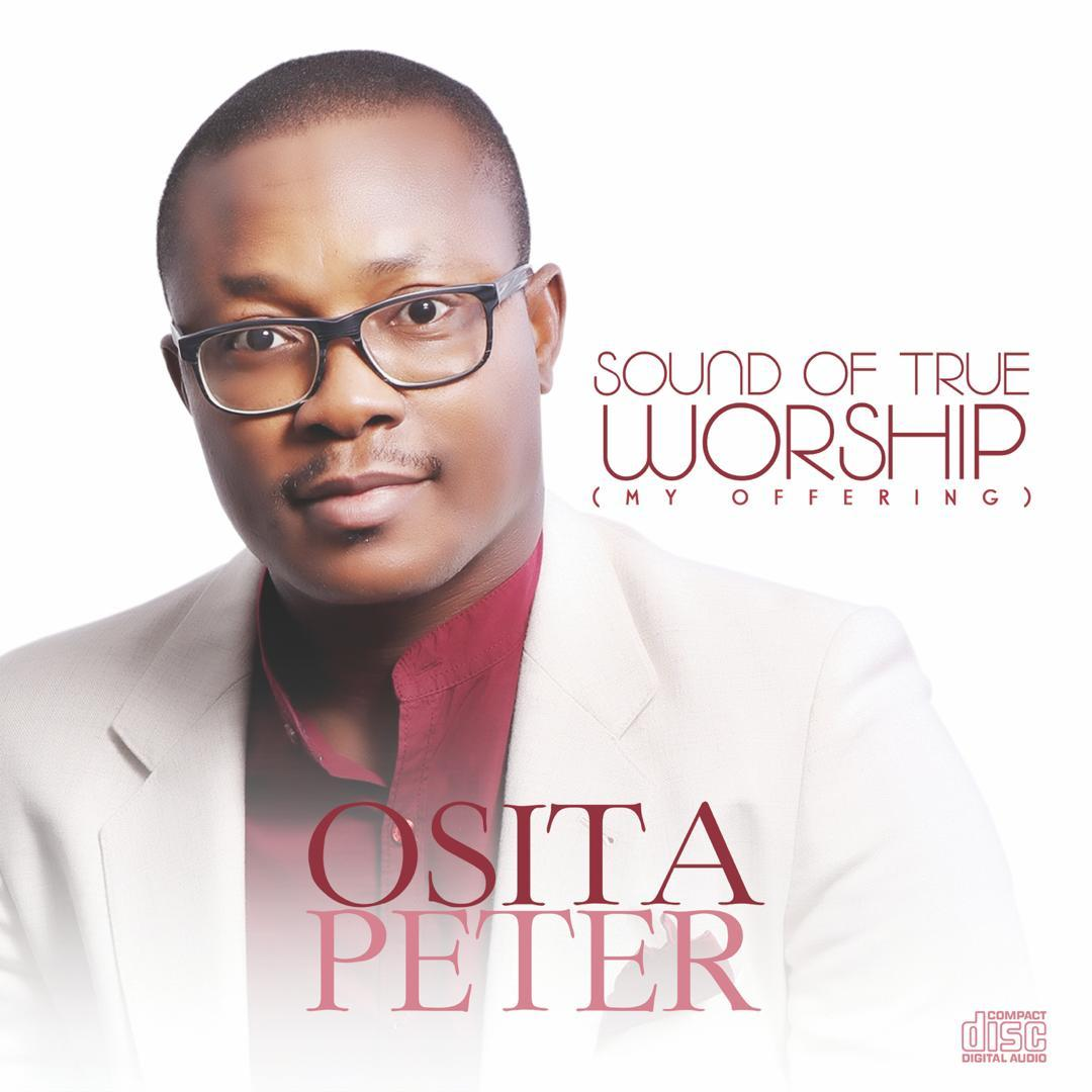 Osita Peter – Sounds of True Worship [My Offering]