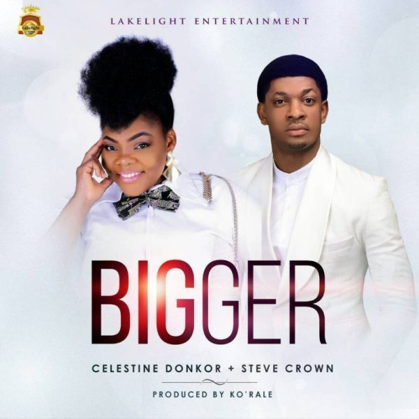 DOWNLOAD MP3: celestine donkor ft steve crown - bigger