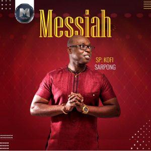 DOWNLOAD MP3: Sp Kofi Sarpong – Messiah