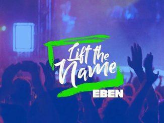 DOWNLOAD MP3: Eben - Lift The Name