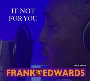 DOWNLOAD MP3: Frank Edwards - If Not For You