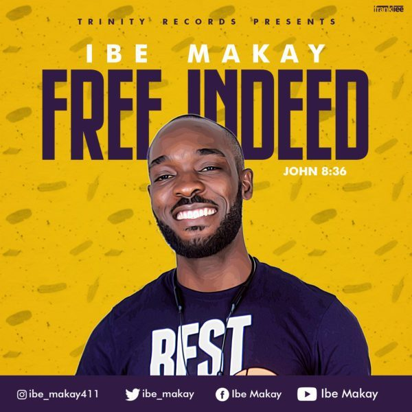 DOWNLOAD MP3: Ibe Makay – Free Indeed