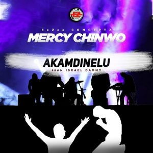 DOWNLOAD MP3: Mercy Chinwo - Akamdinelu