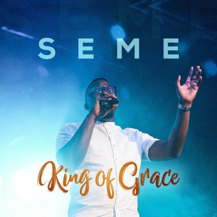 DOWNLOAD MP3: Seme – King of Grace + VIDEO