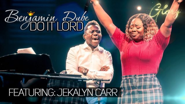 DOWNLOAD MP3: Benjamin Dube ft. Jekalyn Carr – Do It Lord