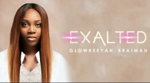 DOWNLOAD MP3: Glowreeyah Braimah - Exalted
