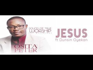 Osita Peter - JESUS ft Dunsin Oyekan (Audio)