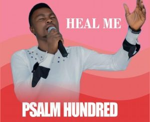 Psalm Hundred Heal Me Download and Lyrics