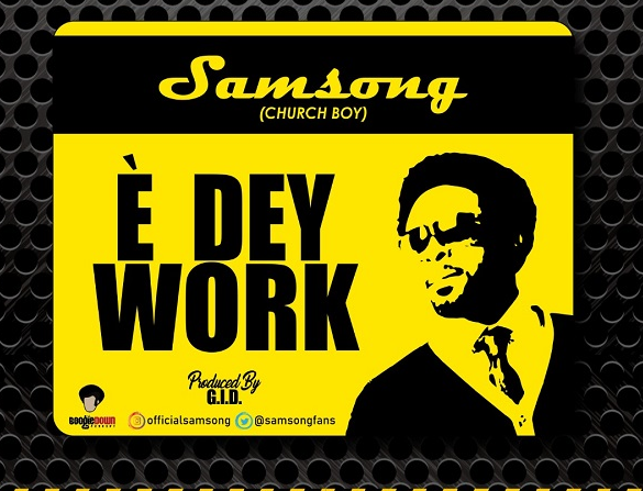 DOWNLOAD MP3: Samsong - E Dey Work + VIDEO