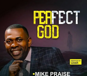DOWNLOAD MP3: Mike Praise – Perfect God