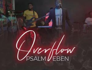 DOWNLOAD MP3: Psalm Eben – Overflow