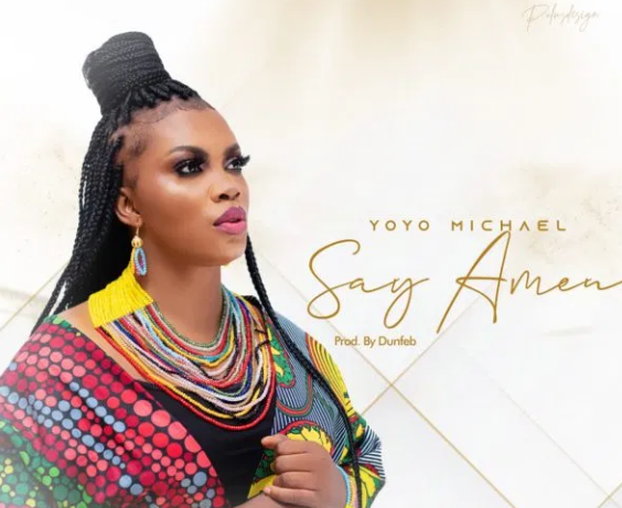 DOWNLOAD MP3: Yoyo Michael – Say Amen