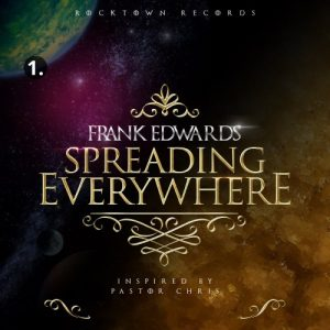 DOWNLOAD MP3: Frank Edwards – Spreading Everywhere (Inspired by Pastor Chris)