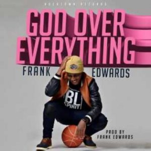 DOWNLOAD MP3: Frank Edwards – God Over Everything