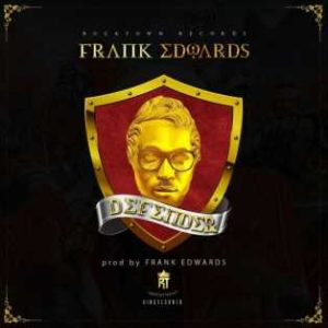DOWNLOAD MP3: Frank Edwards – Defender