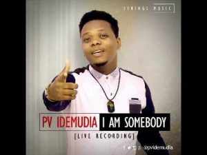 DOWNLOAD MP3: Pv Idemudia - I Am Somebody