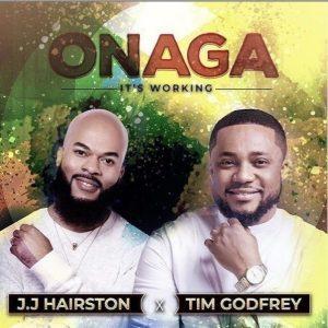 JJ Hairston Ft. Tim Godfrey – Onaga [Its Working]