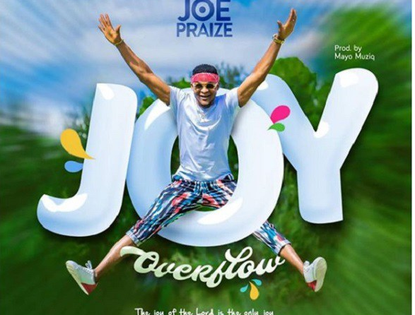 DOWNLOAD MP3: Joe Praize - Joy Overflow