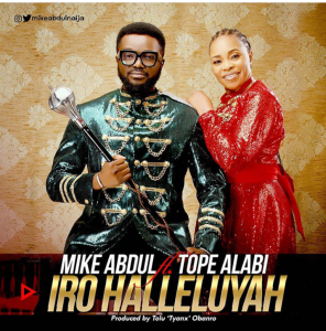 DOWNLOAD MP3: Mike Abdul ft. Tope Alabi – Iro Halleluyah