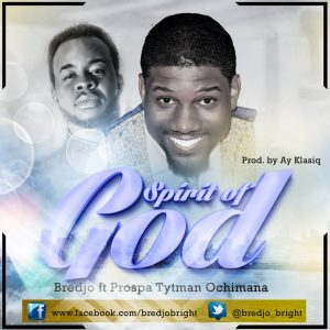 DOWNLOAD MP3: Bredjo ft. Prospa Tytman Ochimana – Spirit of God