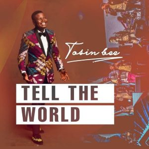 DOWNLOAD MP3: Tosin Bee – Tell The World