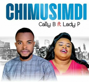 DOWNLOAD MP3: Cally B Ft. Lady P – Chimusimudi