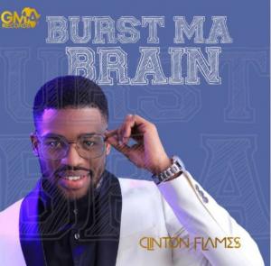 DOWNLOAD MP3: Clinton Flames – Burst Ma Brain
