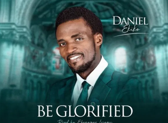 DOWNLOAD MP3: Daniel Ekiko – Be Glorified