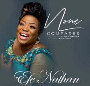 DOWNLOAD MP3: Efe Nathan – None Compares