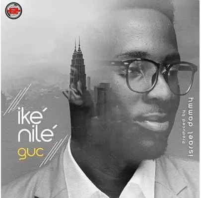 DOWNLOAD MP3: GUC – Ike Nile (All Power)
