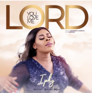 DOWNLOAD MP3: Iphy – You Love Me Lord