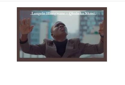 DOWNLOAD MP3: Lungelo Hlongwane – Qhubeka Nkosi