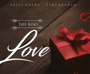 DOWNLOAD MP3: Preye Odede x Timi Dakolo – This Kind Love