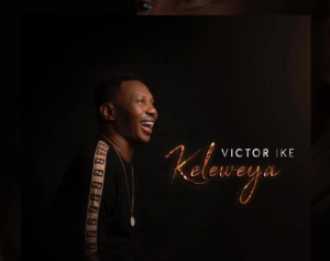 DOWNLOAD MP3: Victor Ike – Keleweya