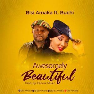 DOWNLOAD MP3: Bisi Amaka Ft. Buchi – Awesomely Beautiful