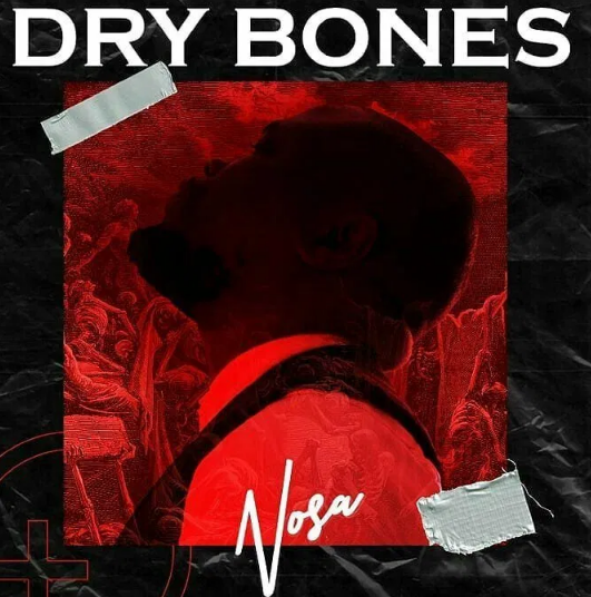 DOWNLOAD MP3: Nosa - Dry Bones