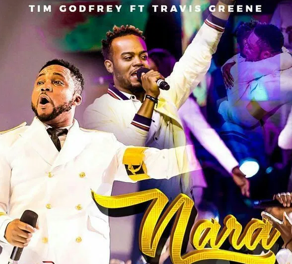DOWNLOAD MP3: Tim Godfrey – Nara ft. Travis Greene +VIDEO
