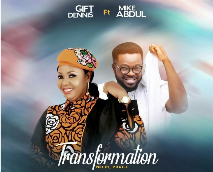DOWNLOAD MP3: Gift Dennis – Transformation ft Mike Abdul