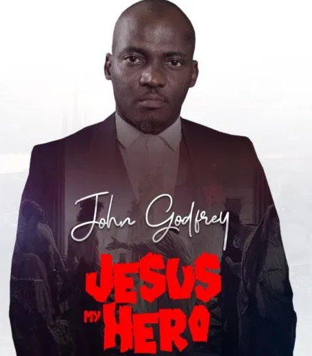 DOWNLOAD MP3: John Godfrey – Jesus My Hero
