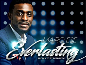 DOWNLOAD MP3: Mairo Ese – Everlasting