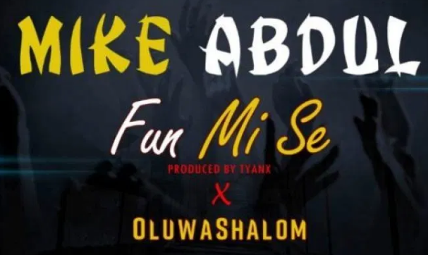 DOWNLOAD MP3: Mike Abdul Ft. OluwaShalom – Fun Mi Se