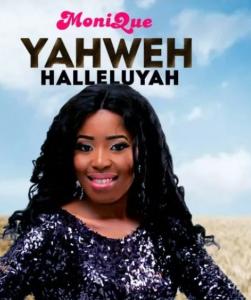 DOWNLOAD MP3: MoniQue – Yahweh Halleluyah